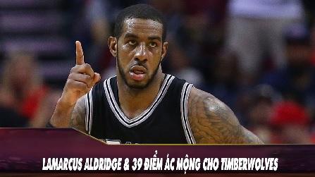 LaMarcus Aldridge và 39 Điểm Ác Mộng Cho Timberwolves