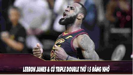 LeBron James và Cú Triple Double Thứ 15 Đáng Nhớ
