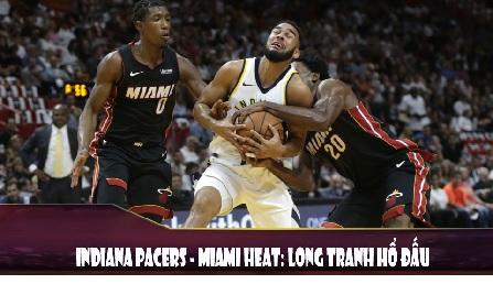 Indiana Pacers - Miami Heat Long tranh hổ đấu