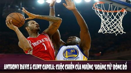 Anthony Davis và Clint Capela cuộc chiến của những hoàng tử bóng rổ