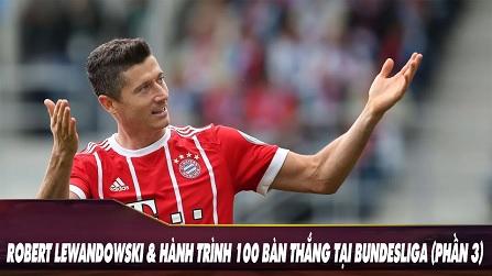 Robert Lewandowski và Hành Trình 100 Bàn Thắng tại Bundesliga (Phần 3)