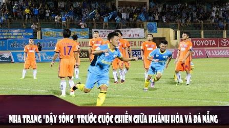 Nha Trang dậy sóng trước cuộc chiến giữa Khánh Hoà vs Đà Nẵng