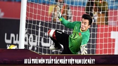 Ai là thủ môn xuất sắc nhất đội tuyển Quốc gia lúc này