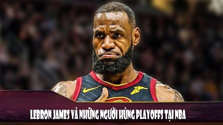 Lebron James và những người hùng Playoff tại NBA